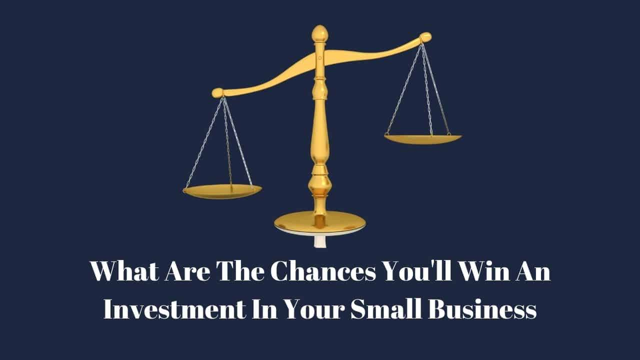 what are the chances i will get investment for my small business?